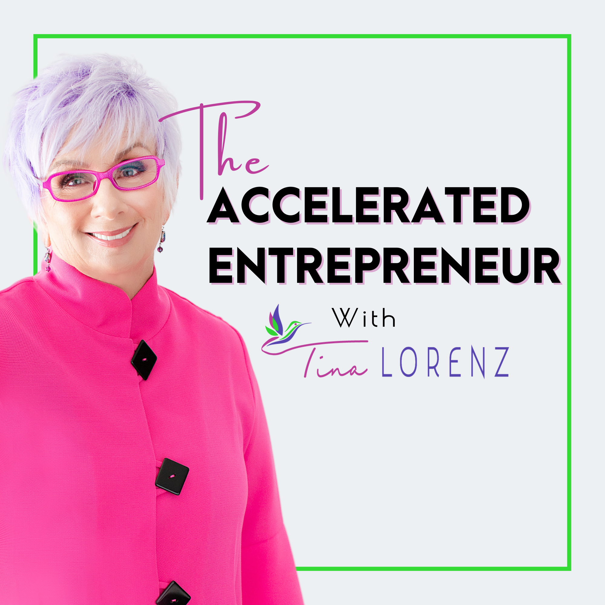 The Accelerated Entrepreneur Podcast with Tina Lorenz